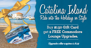 Catalina Island. Ride into the Holidays in Style. Buy $150 Gift Card get 2 FREE Commodore Lounge Upgrades. Upgrade offer expires 1.6.19